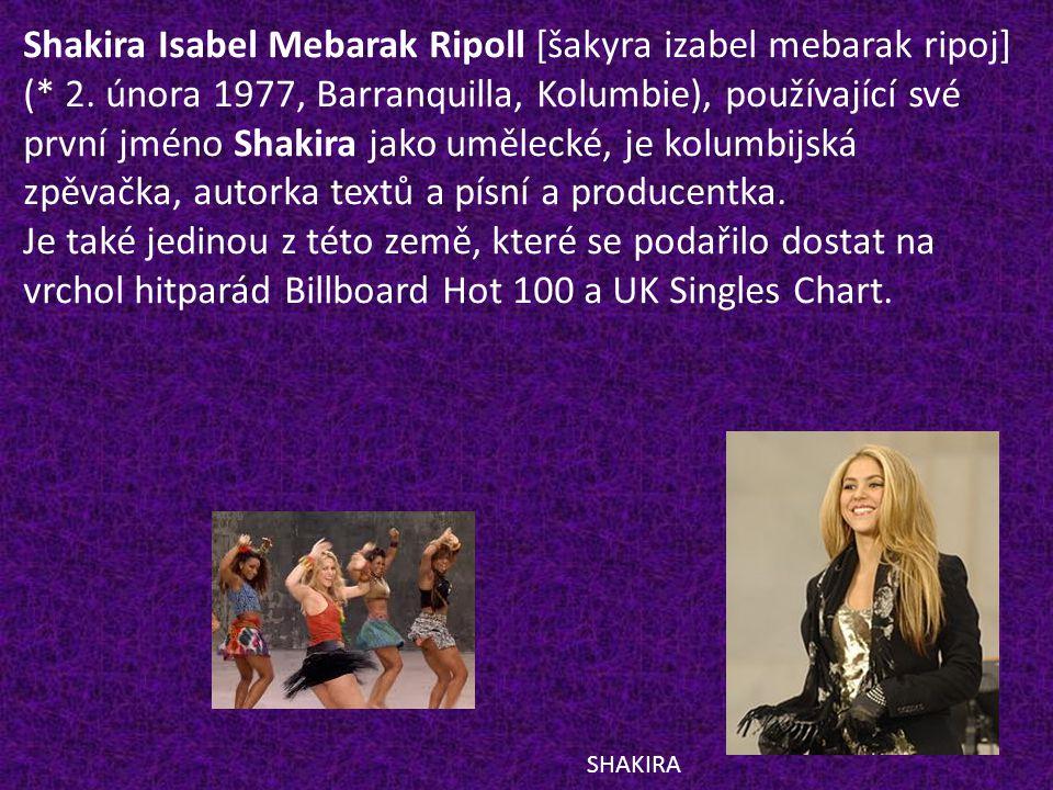 Shakira Isabel Mebarak Ripoll [šakyra izabel mebarak ripoj] (. 2